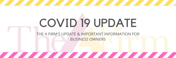 THE A FIRM'S UPDATE ON COVID 19 + INFORMATION FOR BUSINESS OWNERS